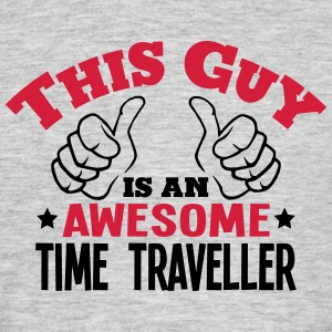 this guy is an awesome time traveller 2c - Men's T-Shirt