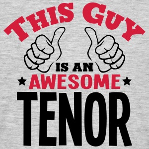 this guy is an awesome tenor 2col - Men's T-Shirt