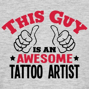 this guy is an awesome tattoo artist 2co - Men's T-Shirt