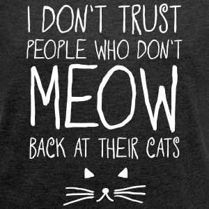 I Don't Trust People Who Don't Meow Back... T-shirts - T-shirt med upprullade ärmar dam