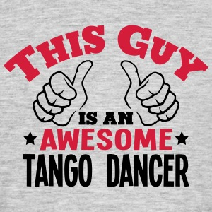 this guy is an awesome tango dancer 2col - Men's T-Shirt