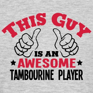 this guy is an awesome tambourine player - Men's T-Shirt