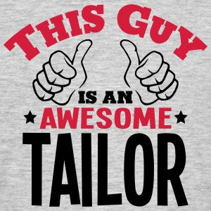this guy is an awesome tailor 2col - Men's T-Shirt