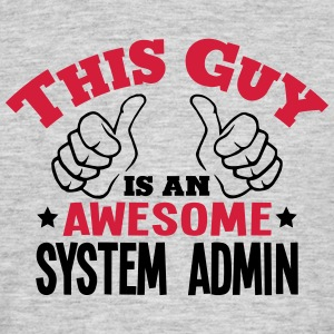 this guy is an awesome system admin 2col - Men's T-Shirt