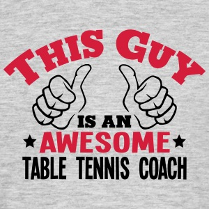 this guy is an awesome table tennis coac - Men's T-Shirt