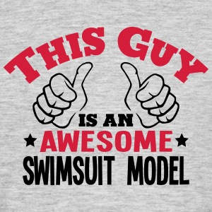 this guy is an awesome swimsuit model 2c - Men's T-Shirt