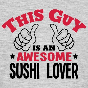 this guy is an awesome sushi lover 2col - Men's T-Shirt