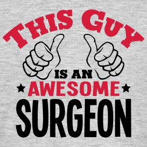 this guy is an awesome surgeon 2col - Men's T-Shirt