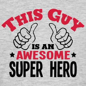 this guy is an awesome super hero 2col - Men's T-Shirt