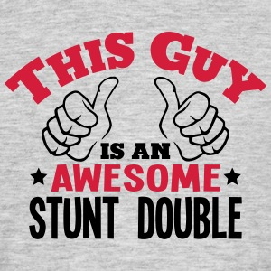 this guy is an awesome stunt double 2col - Men's T-Shirt