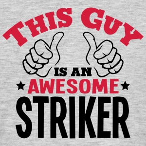 this guy is an awesome striker 2col - Men's T-Shirt