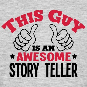this guy is an awesome story teller 2col - Men's T-Shirt