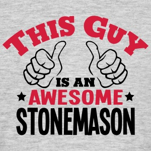 this guy is an awesome stonemason 2col - Men's T-Shirt