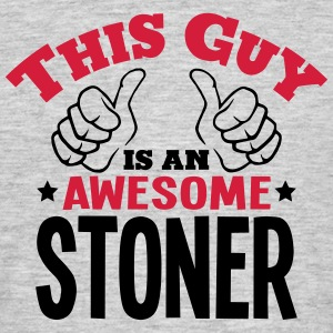 this guy is an awesome stoner 2col - Men's T-Shirt