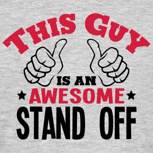 this guy is an awesome stand off 2col - Men's T-Shirt