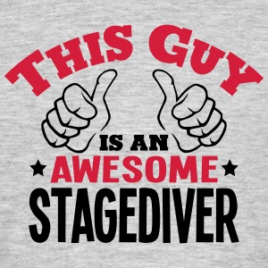 this guy is an awesome stagediver 2col - Men's T-Shirt