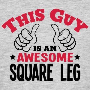 this guy is an awesome square leg 2col - Men's T-Shirt