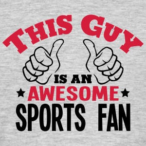 this guy is an awesome sports fan 2col - Men's T-Shirt