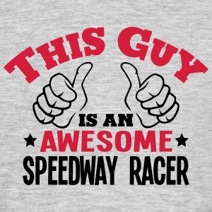 this guy is an awesome speedway racer 2c - Men's T-Shirt