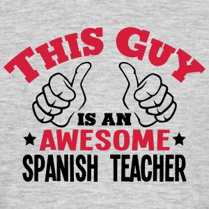 this guy is an awesome spanish teacher 2 - Men's T-Shirt