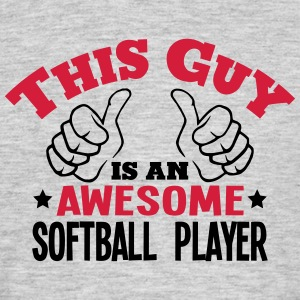 this guy is an awesome softball player 2 - Men's T-Shirt