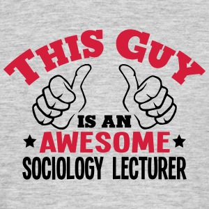 this guy is an awesome sociology lecture - Men's T-Shirt