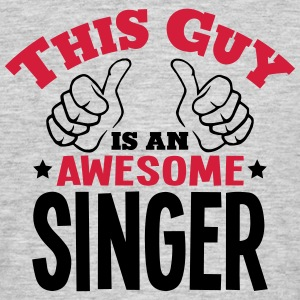 this guy is an awesome singer 2col - Men's T-Shirt