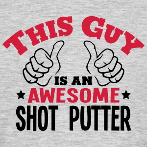 this guy is an awesome shot putter 2col - Men's T-Shirt