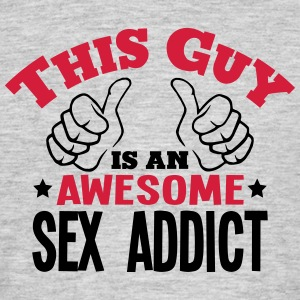 this guy is an awesome sex addict 2col - Men's T-Shirt