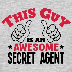 this guy is an awesome secret agent 2col - Men's T-Shirt