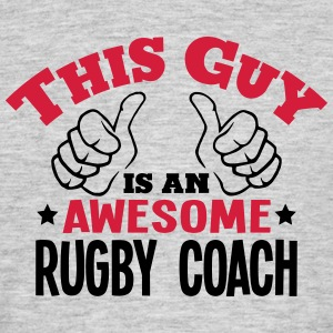 this guy is an awesome rugby coach 2col - Men's T-Shirt