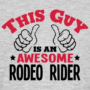 this guy is an awesome rodeo rider 2col - Men's T-Shirt
