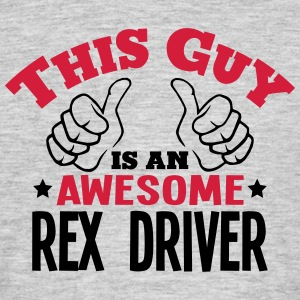 this guy is an awesome rex driver 2col - Men's T-Shirt