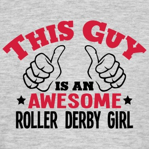 this guy is an awesome roller derby girl - Men's T-Shirt