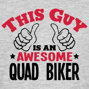 this guy is an awesome quad biker 2col - Men's T-Shirt