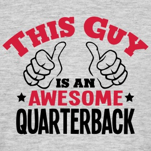 this guy is an awesome quarterback 2col - Men's T-Shirt