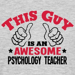 this guy is an awesome psychology teache - Men's T-Shirt