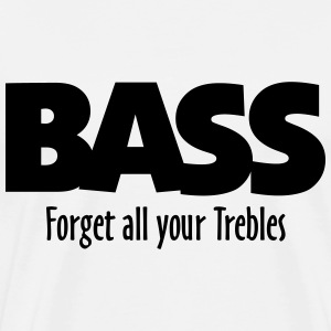 BASS forget all your Trebles Tee shirts - T-shirt Premium Homme