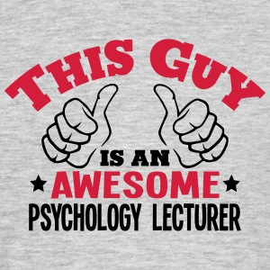 this guy is an awesome psychology lectur - Men's T-Shirt
