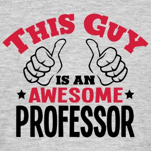 this guy is an awesome professor 2col - Men's T-Shirt