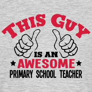 this guy is an awesome primary school te - Men's T-Shirt