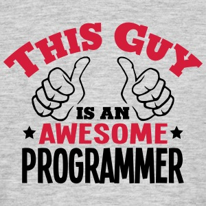 this guy is an awesome programmer 2col - Men's T-Shirt