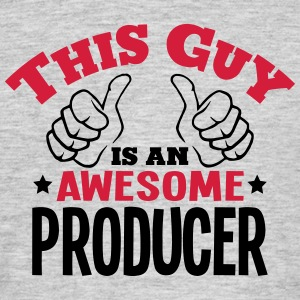 this guy is an awesome producer 2col - Men's T-Shirt