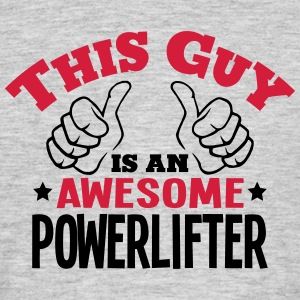 this guy is an awesome powerlifter 2col - Men's T-Shirt