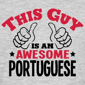this guy is an awesome portuguese 2col - Men's T-Shirt