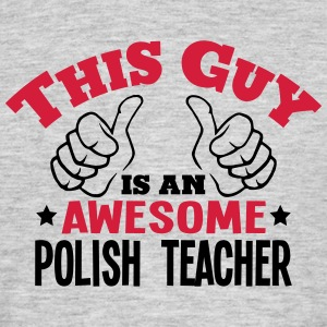 this guy is an awesome polish teacher 2c - Men's T-Shirt