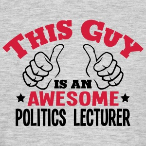 this guy is an awesome politics lecturer - Men's T-Shirt