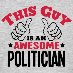 this guy is an awesome politician 2col - Men's T-Shirt