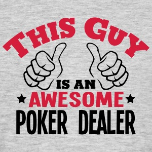 this guy is an awesome poker dealer 2col - Men's T-Shirt