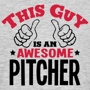 this guy is an awesome pitcher 2col - Men's T-Shirt